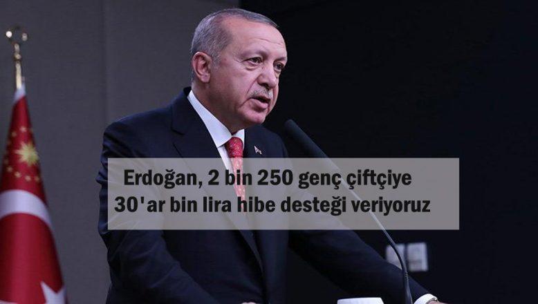 Cumhurbaşkanı Erdoğan, 2 bin 250 genç çiftçiye 30'ar bin lira hibe desteği veriyoruz