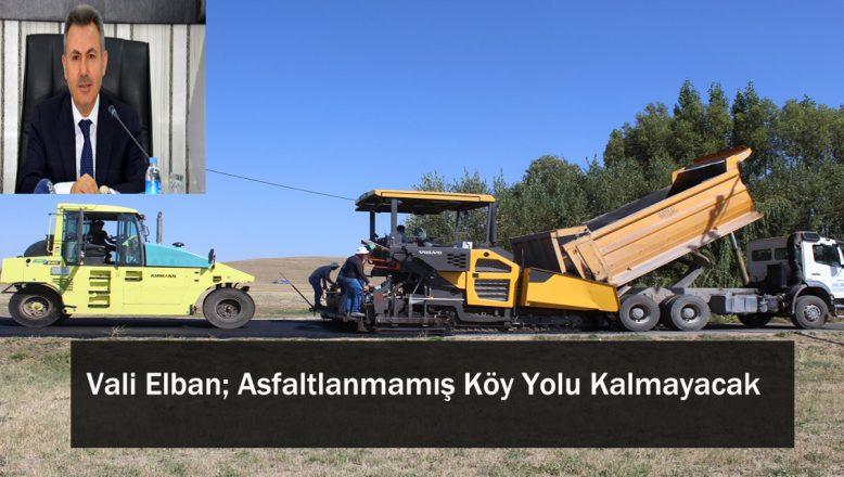 Vali Elban; Asfaltlanmamış Köy Yolu Kalmayacak