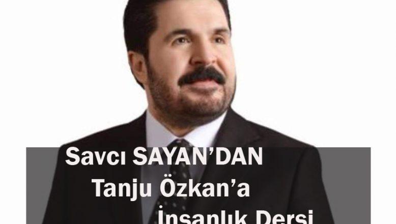Savcı Sayan'dan Tanju Özkan'a İnsanlık Dersi!