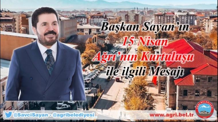 Başkan Sayan'ın Ağrının Düşman İşgalinden Kurtuluşunun 101.Yıl Dönümü Mesajı