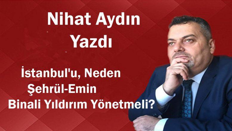 İstanbul'u, Neden Şehrül-Emin  Binali Yıldırım Yönetmeli?