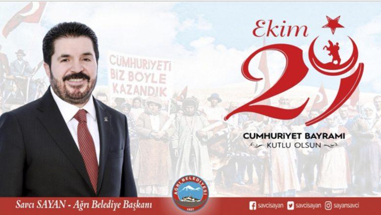 Ağrı Belediye Başkanı Savcı Sayan'ın Cumhuriyet Bayramı Kutlama Mesajı
