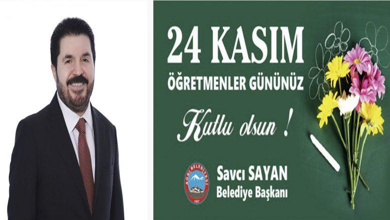 Ağrı Belediye Başkanı Savcı Sayan'dan 24 Kasım Öğretmenler Günü Kutlama Mesajı