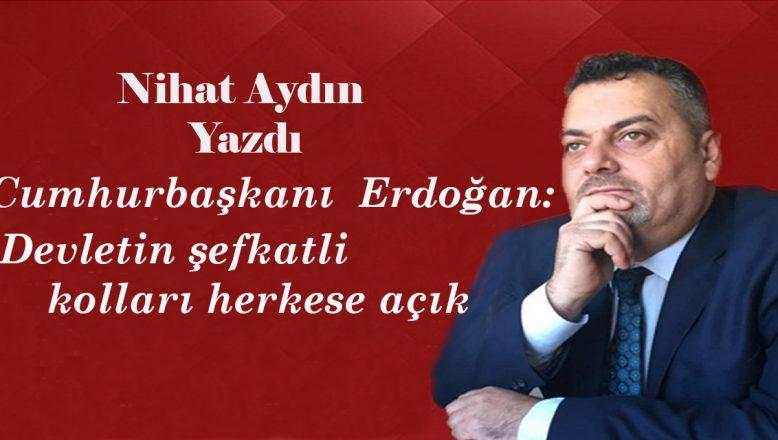 Cumhurbaşkanı Erdoğan: Devletin Şefkatli Kolları Herkese Açık