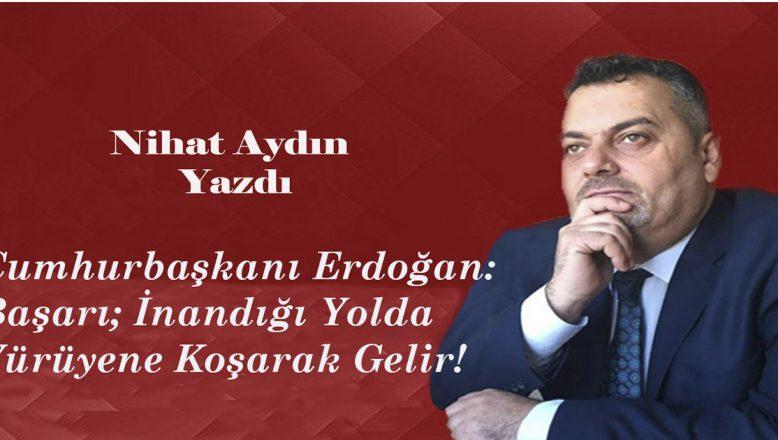 Cumhurbaşkanı Erdoğan:Başarı; İnandığı Yolda Yürüyene Koşarak Gelir!