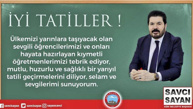 Ağrı Belediye Başkanı Savcı Sayan'dan Yarıyıl Tatil Mesajı