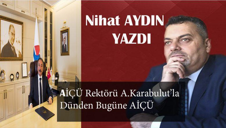 AİÇÜ Rektörü A.Karabulut'la Dünden Bugüne AİÇÜ