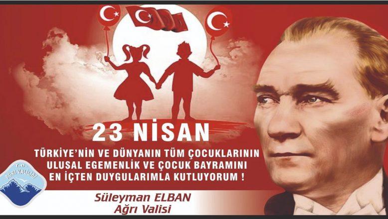 Ağrı Valisi  Elban'ın ' 23 Nisan Ulusal Egemenlik ve Çocuk Bayramı Mesajı '