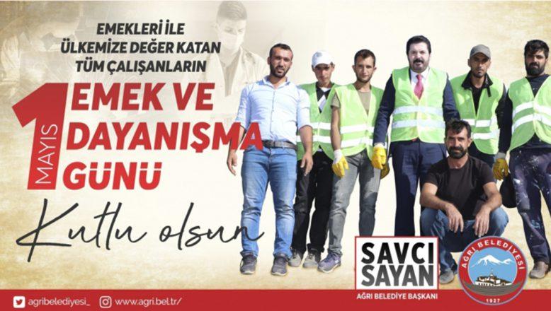 Ağrı Belediye Başkanı Savcı Sayan'ın 1 Mayıs Emek ve Dayanışma Günü Mesajı