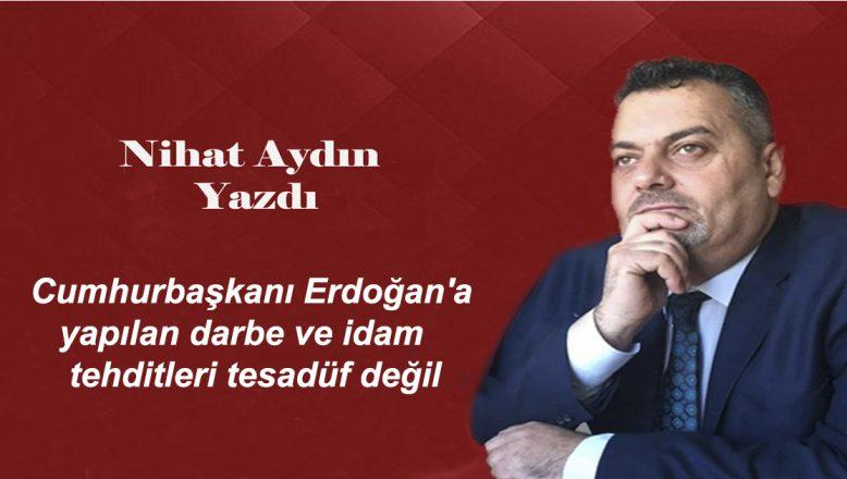 Cumhurbaşkanı Erdoğan'a yapılan darbe ve idam tehditleri tesadüf değil