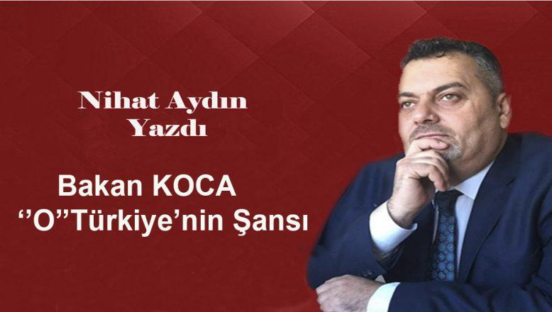 """Bakan KOCA """"O"""" Türkiye'nin Şansı"""