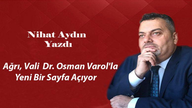 Ağrı, Vali Dr. Osman Varol'la Yeni Bir Sayfa Açıyor