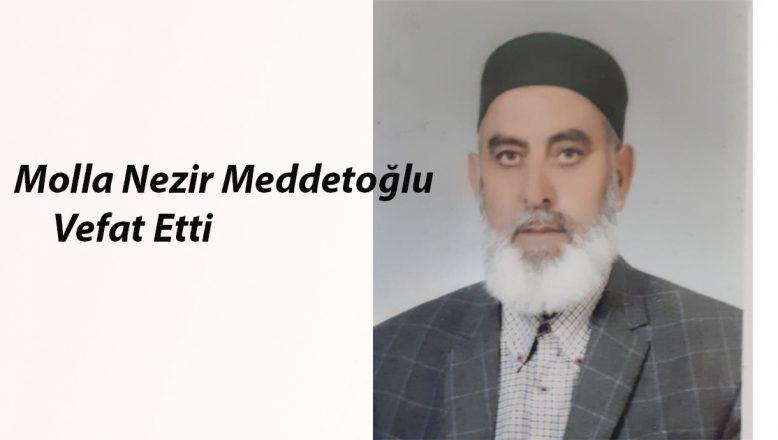 Molla Nezir Meddetoğlu Vefat Etti