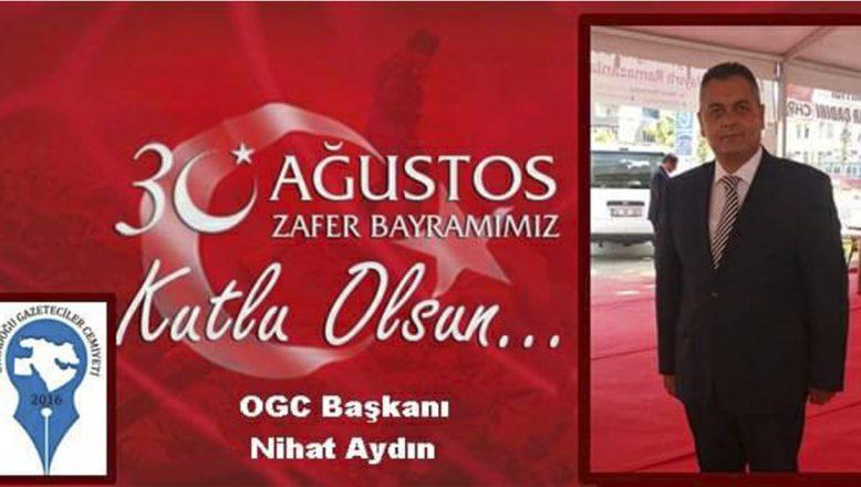 OGC Genel Başkanı Aydın'ın 30 Ağustos Zafer Bayramı Kutlama Mesajı