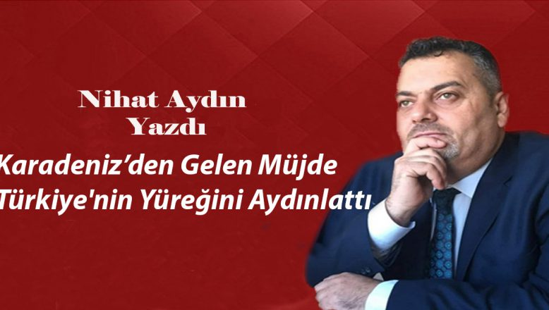 Karadeniz'den Gelen Müjde Türkiye'nin Yüreğini Aydınlattı