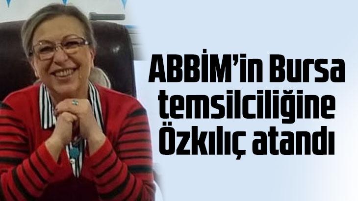 ABBİM'in Bursa İl Temsilciliğine Gönül Özkılıç Atandı