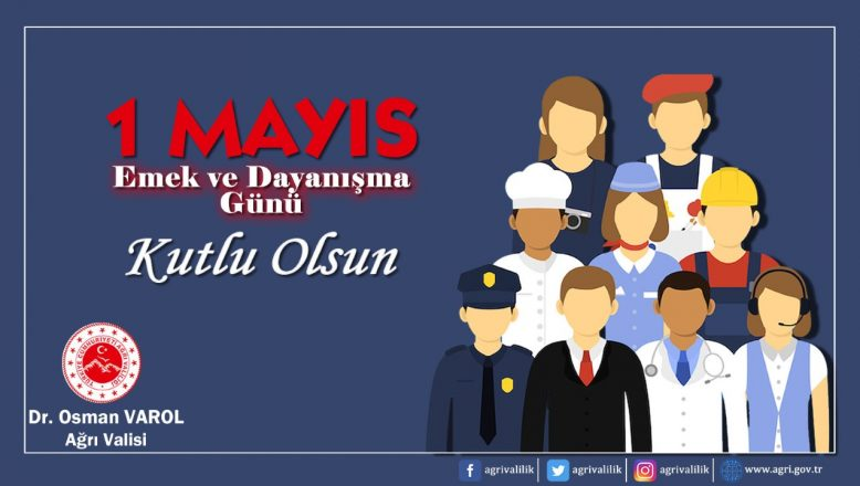 Ağrı Valisi Dr. Osman Varol'un, 1 Mayıs Emek ve Dayanışma Günü Mesajı